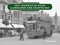 Lost Tramways of Wales. North Wales
