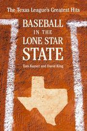 Baseball In The Lone Star State: The Texas League\'s Greatest Hits
