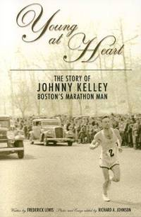 Young at Heart: The Story of Johnny Kelley, Boston's Marathon Man