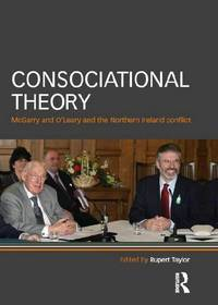 Consociational Theory: McGarry and O'Leary and the Northern Ireland Conflict