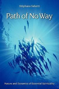 PATH OF NO WAY: Nature & Dynamics Of Essential Spirituality