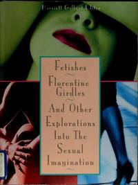 Fetishes Florentine girdles and Other Explorations Into the Sexual Imagination