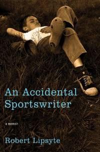 An Accidental Sportswriter: A Memoir Lipsyte, Robert
