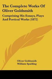 The Complete Works Of Oliver Goldsmith
