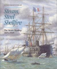 Steam, Steel and Shellfire - The Steam Warship, 1815-1905