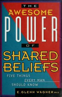 The Awesome Power of Shared Beliefs: Five Things Every Man Should Know