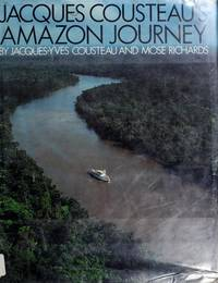 JACQUE COUSTEAU'S AMAZON JOURNEY by Cousteau Jacques-Yves and Mose Richards - First Edition - 1984 - from Gravelly Run Antiquarians and Biblio.com