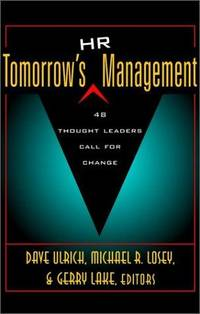 Tomorrow's HR Management: 48 Thought Leaders Call for Change Ulrich, Dave; Losey, Michael R....