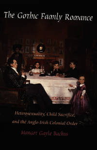 The Gothic Family Romance: Heterosexuality, Child Sacrifice, and the Anglo-Irish Colonial Order...