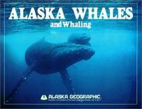 Alaska Whales and Whaling: Alaska Geographic: Vol. 5, #4