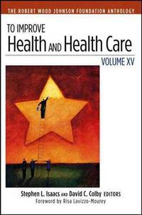 To Improve Health and Health Care: Volume XV: The Robert Wood Johnson Foundation Anthology...