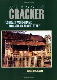 Classic Cracker Florida's Wood-Frame Vernacular Architecture