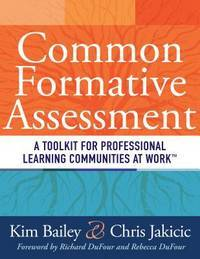 Common Formative Assessment: A Toolkit for Professional Learning Communities at Work (How Teams...
