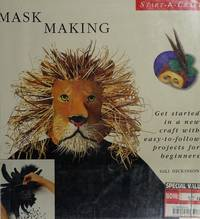Mask Making: Get Started in a New Craft With Easy-To-Follow Projets for Beginners (Start-A-Craft...