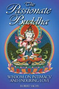 The Passionate Buddha: Wisdom on Intimacy and Enduring Love