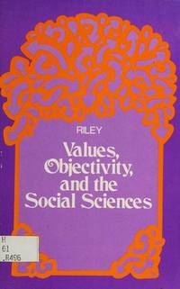 Values, Objectivity and the Social Sciences (Addison-Wesley Series in Dialogues in the Social...