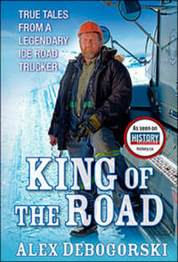 King Of The Road: My Life As An Ice Road Trucker