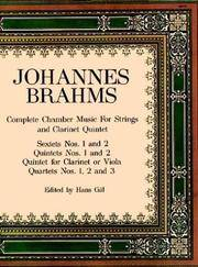 Complete Chamber Music for Strings and Clarinet Quintet : Sextets Nos. 1  and 2 / Quintets Nos. 1 and 2 / Quintet for Clarinet or Viola / Quartets  Nos. 1, 2 and 3