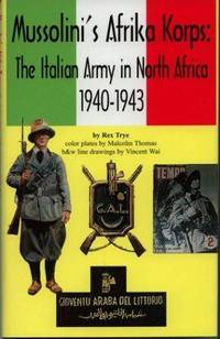 Mussolini's Afrika Korps: The Italian Army in North Africa, 1940-1943