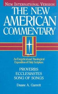Proverbs, Ecclesiastes, Song of Songs (New American Commentary Volume 14).  New International Version.