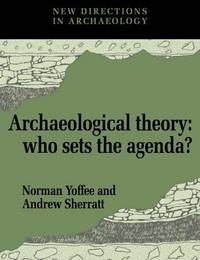 Archaeological Theory: Who Sets the Agenda? (New Directions in Archaeology)