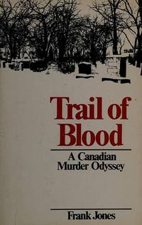 TRAIL OF BLOOD a Canadian Murder Odyssey
