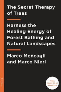 SECRET THERAPY OF TREES: Harness The Healing Energy Of Natural Landscapes (H)