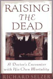 Raising the Dead: A Doctor's Encounter with His Own Mortality