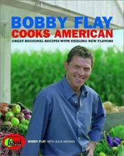 BOBBY FLAY COOKS AMERICAN: Great Regional Recipes with Sizzling New Flavors.