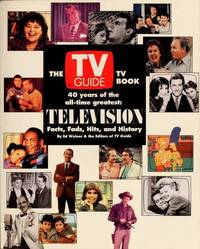 The TV Guide TV Book, 40 years of the all-time greatest: Television Facts, Fads, Hits, and History