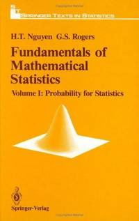 Fundamentals of Mathematical Statistics: Vol. 1: Probability for  Statistics (Springer Texts in Statistics) by  Hung T. & Gerald S. Rogers Nguyen - Hardcover - 1989 - from Jonathan Grobe Books (SKU: 58368)