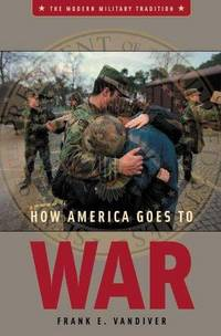 image of How America Goes to War (Modern Military Tradition)