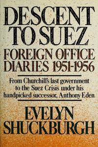 DESCENT TO SUEZ - FOREIGN OFFICE DIARIES 1951-1956