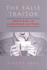The False Traitor Louis Riel in Canadian Culture