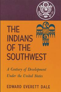 The Indians of the Southwest: A Century of Development Under the United States (Volume 28) (The Civilization of the American Indian Series) by  Edward Everett Dale - Paperback - 1949-09-26 - from The Bookshelf (SKU: BMBNBT840)