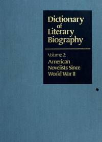 Dictionary of Literary Biography. Volume 2: American Novelists Since World War II