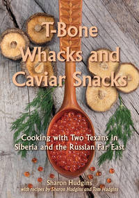 T-Bone Whacks and Caviar Snacks Cooking with Two Texans in Siberia and the  Russian Far East...