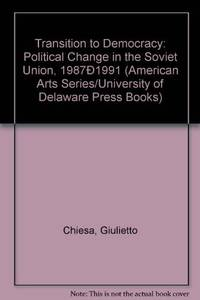 TRANSITION TO DEMOCRACY: POLITICAL CHANGE IN THE SOVIET UNION, 1987-1991  (AMERICAN ARTS SERIES/UNIVERSITY OF DELAWARE PRESS BOOKS)