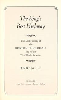 The King's Best Highway :The Lost History of The Boston Post Road, The Route The Made America