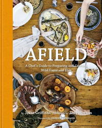 AFIELD. A Chef's Guide to Preparing and Cooking Wild Game and Fish