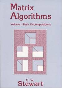 MATRIX ALGORITHMS, VOLUME I: BASIC DECOMPOSITIONS by  G. W Stewart - Paperback - 1998 - from A. Parker's Books, Inc. and Biblio.com