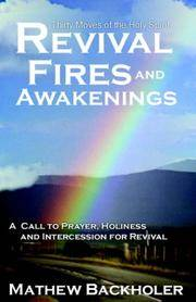Revival Fires and Awakenings: Thirty Moves of the Holy Spirit, A Call to Prayer, Holiness and...