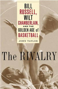 The Rivalry: Bill Russell, Wilt Chamberlain, and the Golden Age of Basketball