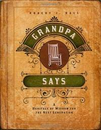 Grandpa Says: A heritage of wisdom for the next generation