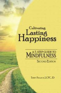 Cultivating Lasting Happiness: A 7-Step Guide To Mindfulness, 2nd edition