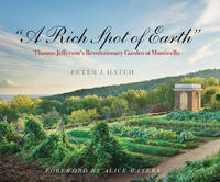 A Rich Spot of Earth: Thomas Jefferson's Revolutionary Garden at Monticello [SIGNED]
