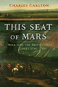 THIS SEAT of MARS  War and the British Isles, 1485-1746