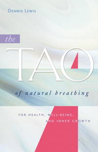 TAO OF NATURAL BREATHING: For Health, Well-Being & Inner Growth (2nd edition)
