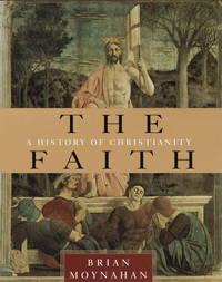 The Faith. A History of Christianity