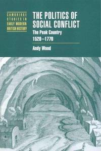 The Politics of Social Conflict: The Peak Country, 1520-1770 (Cambridge Studies in Early Modern...